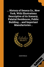 ... History Of Seneca Co., New York, With Illustrations Descriptive Of Its Scenery, Palatial Residences, Public Building ... And Important Manufactories ..