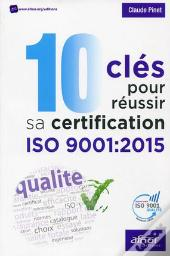 10 Cles Pour Reussir Sa Certification Iso 9001 2015