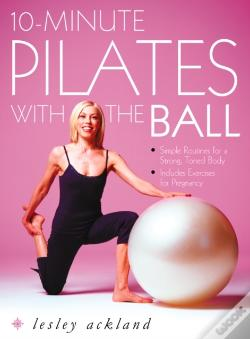 Wook.pt - 10-Minute Pilates With The Ball: Simple Routines For A Strong, Toned Body - Includes Exercises For Pregnancy