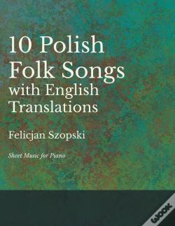 Wook.pt - 10 Polish Folk Songs With English Translations - Sheet Music For Piano
