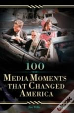 100 Media Moments That Changed America