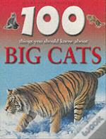 100 Things You Should Know About Big Cats