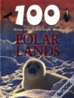 100 Things You Should Know About Polar Lands