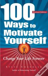 100 Ways To Motivate Yourself, Revised Edition
