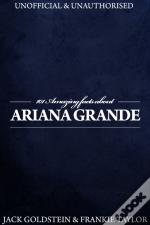 101 Amazing Facts About Ariana Grande