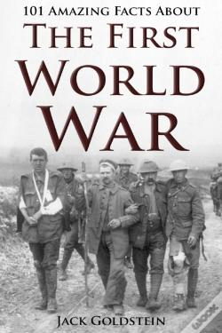 Wook.pt - 101 Amazing Facts About The First World War