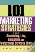 101 Marketing Strategies For Accounting, Law, Cons Ulting And Professional Services Firms
