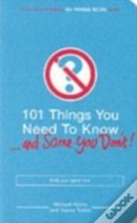 101 Things You Need To Know (And Some You Don'T)