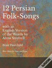 12 Persian Folk-Songs With An English Version Of The Words By Alma Strettell - Sheet Music For Voice And Piano