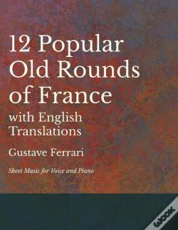 Wook.pt - 12 Popular Old Rounds Of France With English Translations - Sheet Music For Voice And Piano