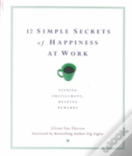 12 Simple Secrets To Happiness At Work