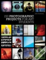 150 Photographic Projects For Art Students