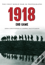1918 End Game The First World War In Photographs