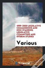 1999-2000 Legislative Commissions And Non-Standing Legislative Committees And Interim Studies