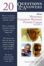 20 Questions And Answers About Metastatic Castration-Resistant Prostate Cancer (Mcrcp))