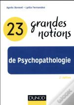 23 Grandes Notions De Psychopathologie (2e Édition)
