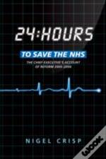 24 Hours To Save The Nhs The Chief Execu