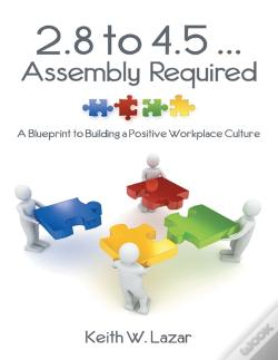 Wook.pt - 2.8 To 4.5  Assembly Required: A Blueprint To Building A Positive Workplace Culture