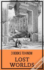 3 Books To Know: Lost Worlds
