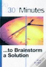 30 MINUTES TO BRAINSTORM GREAT IDEAS