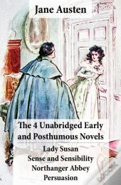 4 Unabridged Early And Posthumous Novels: Lady Susan + Sense And Sensibility + Northanger Abbey + Persuasion