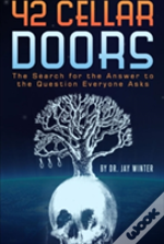 42 Cellar Doors: The Search For The Answer To The Question Everyone Asks