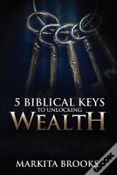 5 Biblical Keys To Unlocking Wealth