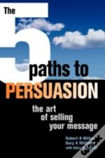5 Paths To Persuasion