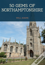 50 Gems Of Northamptonshire