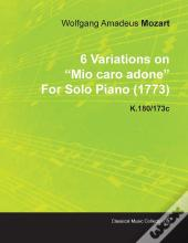 6 Variations On Mio Caro Adone By Wolfgang Amadeus Mozart For Solo Piano (1773) K.180/173c