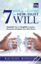 7 Steps To Creating An Heir-Tight Will