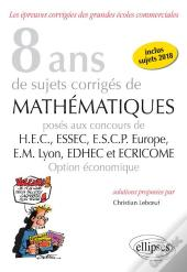 8 Ans Sujets Corriges Maths Poses Hec-Essec-Escp-Europe-Em Lyon-Edhec-Ecricome Option Economique2018