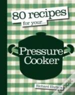 80 Recipes For Your Pressure Cooker