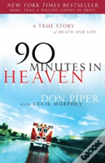 90 Minutes In Heaven: A True Story Of D