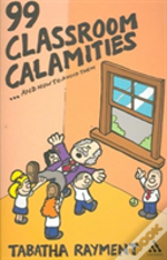 99 Classroom Calamities ... And How To Avoid Them