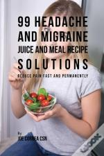 99 Headache And Migraine Juice And Meal Recipe Solutions