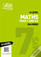 A -Level Maths Year 1 (And As) In A Week