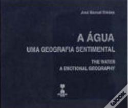 Wook.pt - A Água - Uma Geografia Sentimental / The Water - A Emotional Geography