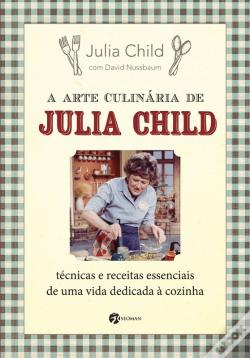 Wook.pt - A Arte Culinária De Julia Child