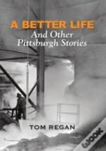 A Better Life And Other Pittsburgh Stori