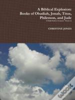 A Biblical Explosion: Books Of Obadiah, Jonah, Titus, Philemon, And Jude