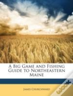 A Big Game And Fishing Guide To Northeas