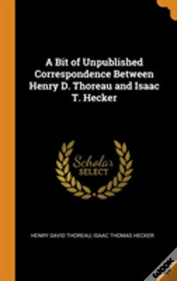 Wook.pt - A Bit Of Unpublished Correspondence Between Henry D. Thoreau And Isaac T. Hecker
