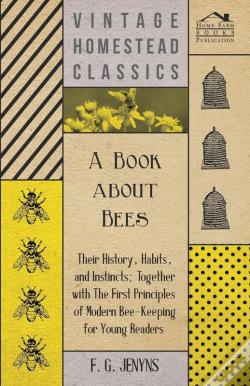Wook.pt - A Book About Bees - Their History, Habits, And Instincts; Together With The First Principles Of Modern Bee-Keeping For Young Readers