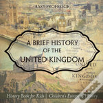 A Brief History Of The United Kingdom - History Book For Kids - Children'S European History
