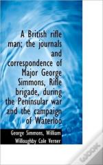 A British Rifle Man; The Journals And Co