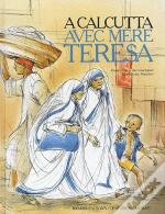 A Calcutta Avec Mere Therese Nouvelle Edition