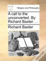 A Call To The Unconverted. By Richard Ba