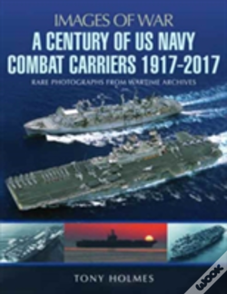 Wook.pt - A Century Of Us Navy Combat Carriers 1917-2017