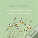 A Charm Of Goldfinches And Other Collective Nouns